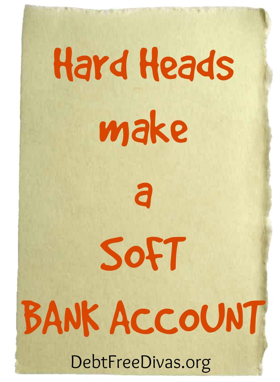 Hard Heads Make a Soft Bank Account