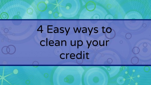 4 Easy Ways to Clean up Your Credit