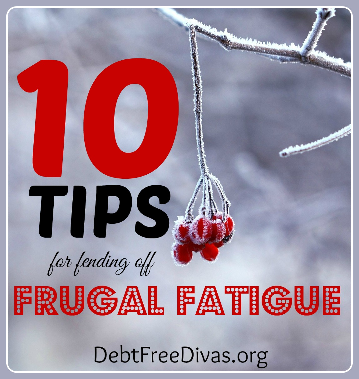 10 Tips to Fend of Frugal fatigue