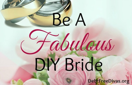 How to be a DIY Bride and Host a Fabulous Wedding