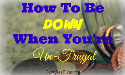 How to be Down When You're Un-Frugal