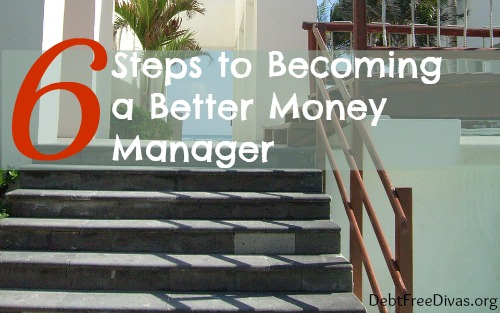 6 Steps to Becoming a Better Money Manager