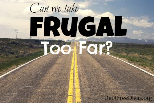 Can We Take Frugal Too Far?